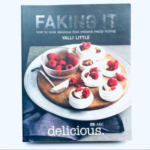Faking It How To Cook Delicious Food Without Really Trying Valli Little ABC 2008